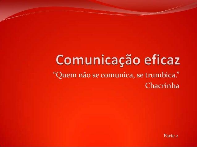 """""""Quem não se comunica, se trumbica.""""ChacrinhaParte 2"""