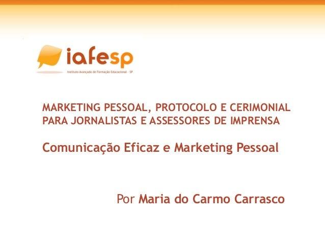 MARKETING PESSOAL, PROTOCOLO E CERIMONIAL PARA JORNALISTAS E ASSESSORES DE IMPRENSA Comunicação Eficaz e Marketing Pessoal...