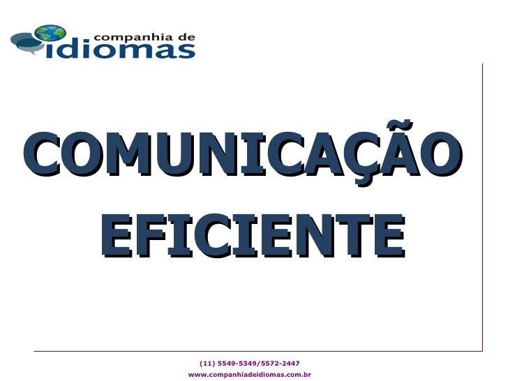 COMUNICAÇÃO EFICIENTE (11) 5549-5349/5572-2447 www.companhiadeidiomas.com.br
