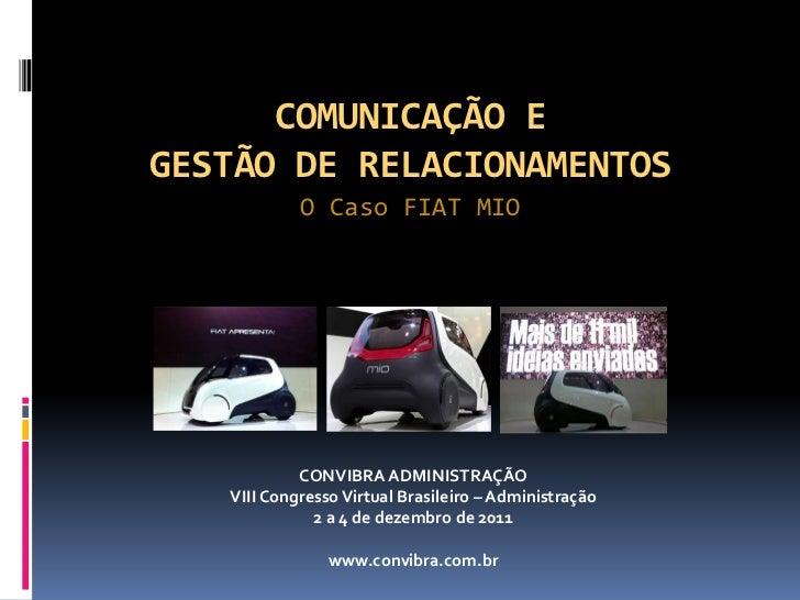COMUNICAÇÃO EGESTÃO DE RELACIONAMENTOS            O Caso FIAT MIO            CONVIBRA ADMINISTRAÇÃO   VIII Congresso Virtu...