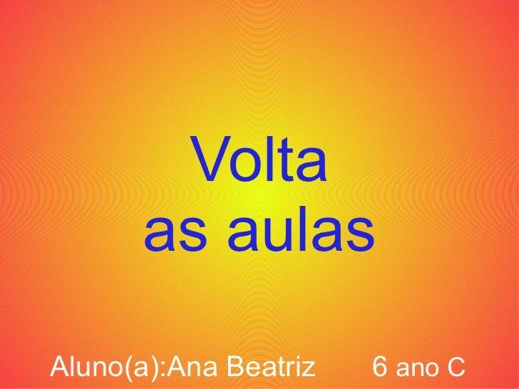 Volta as aulas Aluno(a):Ana Beatriz  6  ano C
