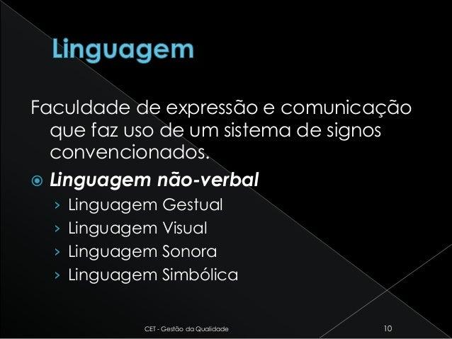 Faculdade de expressão e comunicação que faz uso de um sistema de signos convencionados.  Linguagem não-verbal › Linguage...