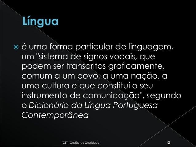""" é uma forma particular de linguagem, um """"sistema de signos vocais, que podem ser transcritos graficamente, comum a um po..."""