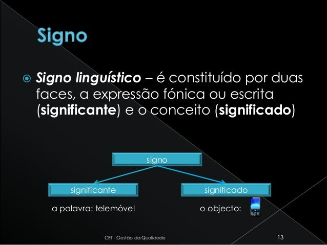  Signo linguístico – é constituído por duas faces, a expressão fónica ou escrita (significante) e o conceito (significado...