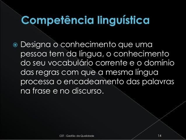  Designa o conhecimento que uma pessoa tem da língua, o conhecimento do seu vocabulário corrente e o domínio das regras c...