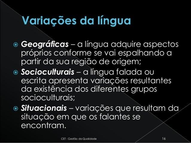  Geográficas – a língua adquire aspectos próprios conforme se vai espalhando a partir da sua região de origem;  Sociocul...