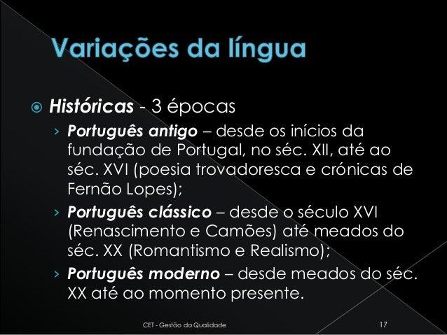  Históricas - 3 épocas › Português antigo – desde os inícios da fundação de Portugal, no séc. XII, até ao séc. XVI (poesi...
