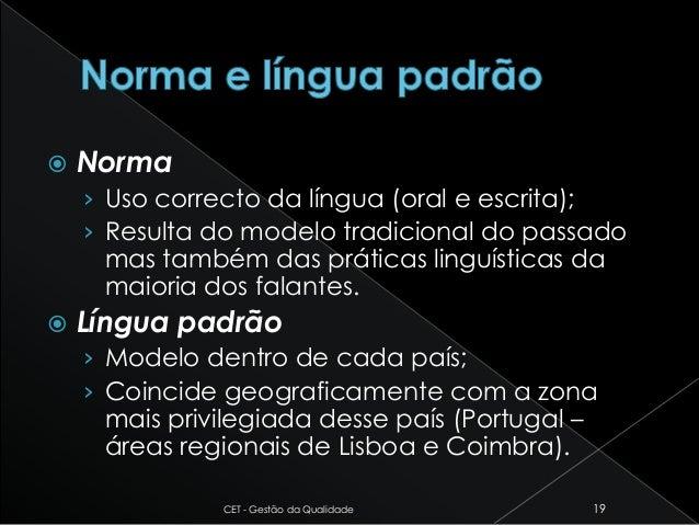  Norma › Uso correcto da língua (oral e escrita); › Resulta do modelo tradicional do passado mas também das práticas ling...