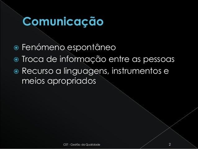  Fenómeno espontâneo  Troca de informação entre as pessoas  Recurso a linguagens, instrumentos e meios apropriados CET ...
