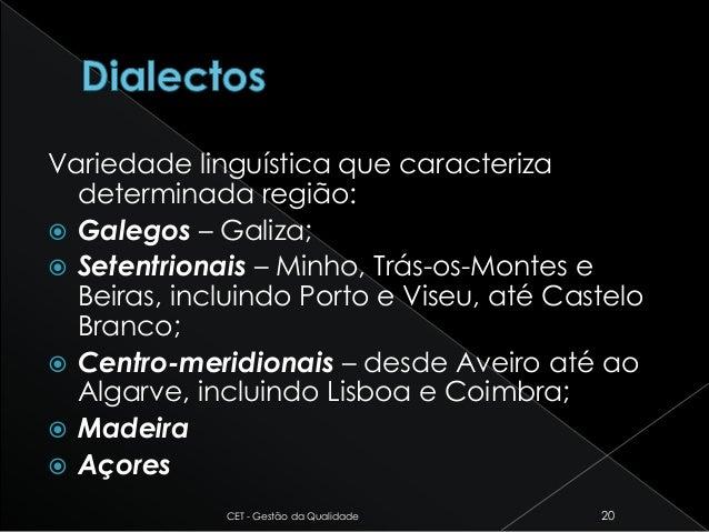 Variedade linguística que caracteriza determinada região:  Galegos – Galiza;  Setentrionais – Minho, Trás-os-Montes e Be...
