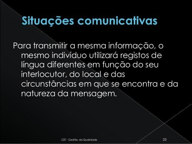 Para transmitir a mesma informação, o mesmo indivíduo utilizará registos de língua diferentes em função do seu interlocuto...