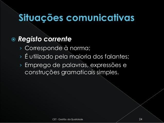  Registo corrente › Corresponde à norma; › É utilizado pela maioria dos falantes; › Emprego de palavras, expressões e con...