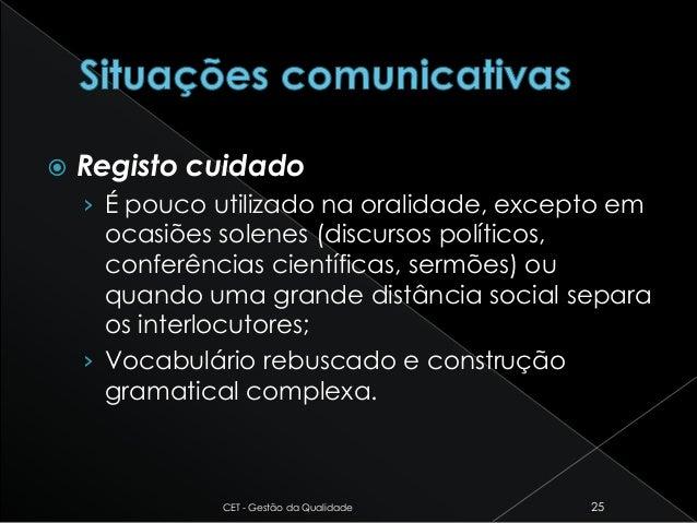  Registo cuidado › É pouco utilizado na oralidade, excepto em ocasiões solenes (discursos políticos, conferências científ...