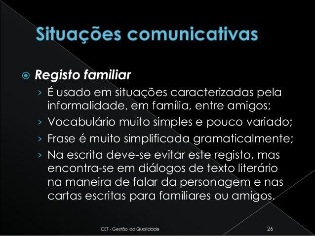  Registo familiar › É usado em situações caracterizadas pela informalidade, em família, entre amigos; › Vocabulário muito...