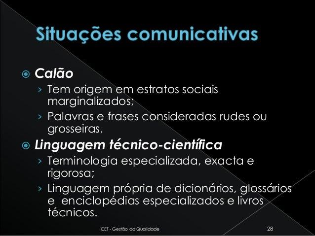  Calão › Tem origem em estratos sociais marginalizados; › Palavras e frases consideradas rudes ou grosseiras.  Linguagem...