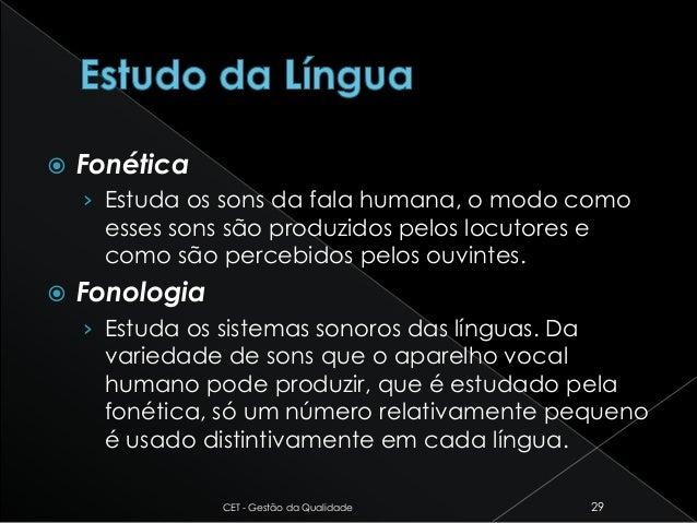  Fonética › Estuda os sons da fala humana, o modo como esses sons são produzidos pelos locutores e como são percebidos pe...