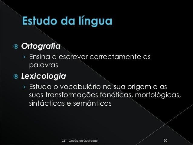  Ortografia › Ensina a escrever correctamente as palavras  Lexicologia › Estuda o vocabulário na sua origem e as suas tr...