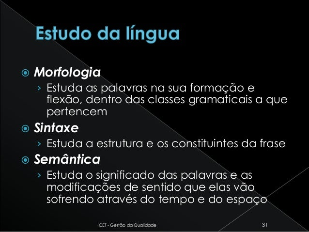  Morfologia › Estuda as palavras na sua formação e flexão, dentro das classes gramaticais a que pertencem  Sintaxe › Est...