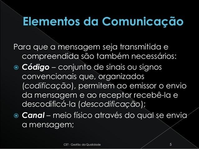 Para que a mensagem seja transmitida e compreendida são também necessários:  Código – conjunto de sinais ou signos conven...