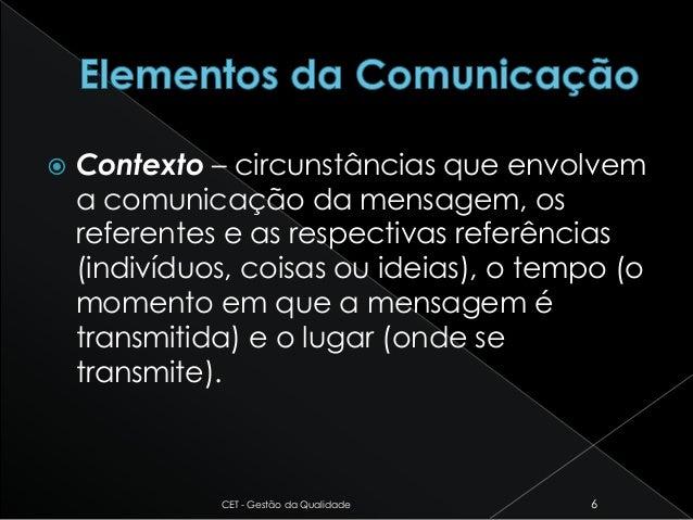  Contexto – circunstâncias que envolvem a comunicação da mensagem, os referentes e as respectivas referências (indivíduos...