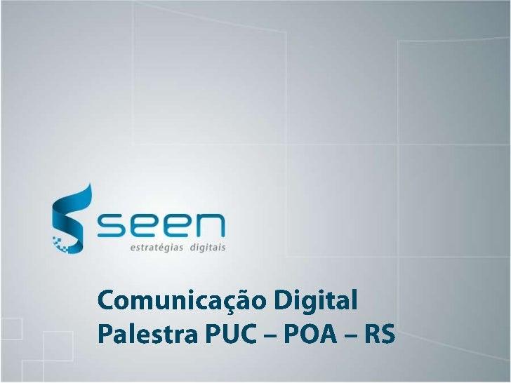 Comunicação Digital<br />Palestra PUC – POA – RS<br />