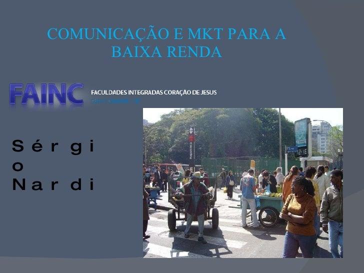 COMUNICAÇÃO E MKT PARA A BAIXA RENDA Sérgio Nardi