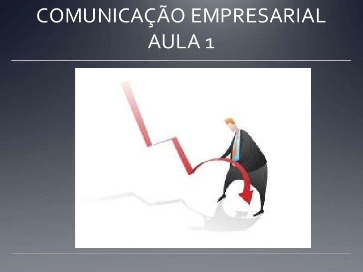 COMUNICAÇÃO EMPRESARIALAULA 1<br />