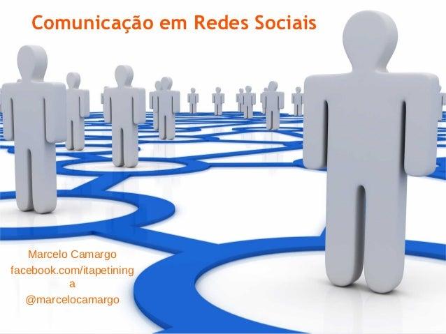 Comunicação em Redes Sociais   Marcelo Camargofacebook.com/itapetining           a   @marcelocamargo