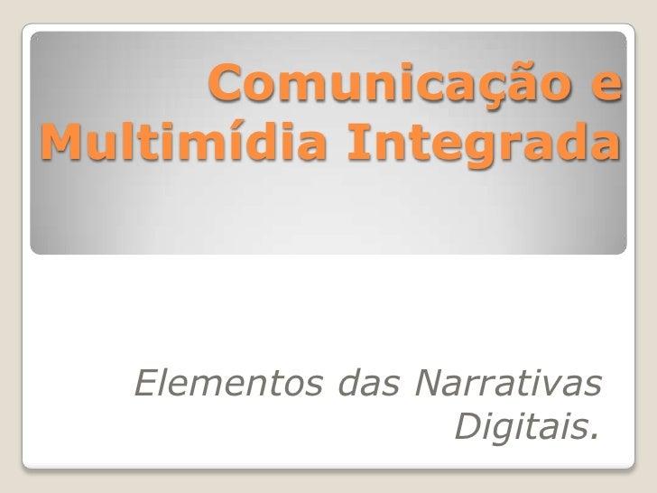 Comunicação e Multimídia Integrada       Elementos das Narrativas                    Digitais.