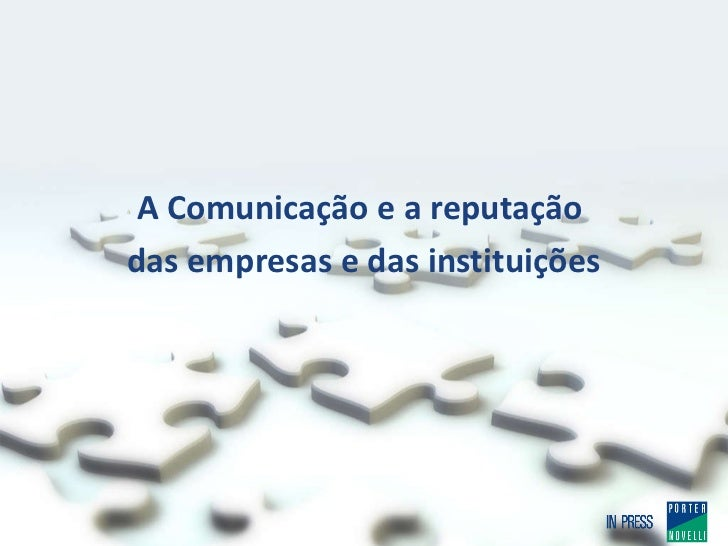 A Comunicação e a reputação  das empresas e das instituições