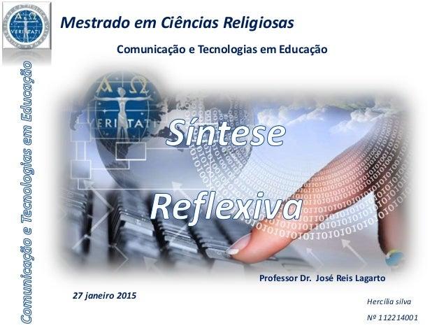 Hercília silva Nº 112214001 Professor Dr. José Reis Lagarto Mestrado em Ciências Religiosas 27 janeiro 2015 Comunicação e ...