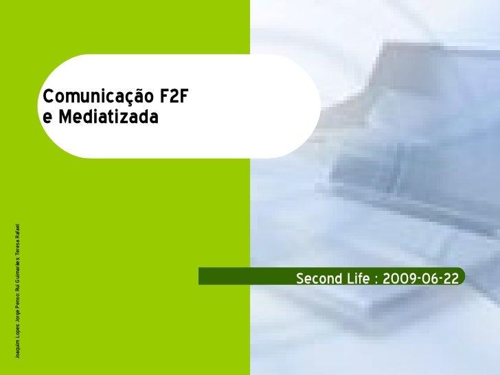 Comunicação F2F  e Mediatizada Second Life : 2009-06-22 Joaquim Lopes; Jorge Penso; Rui Guimarães; Teresa Rafael