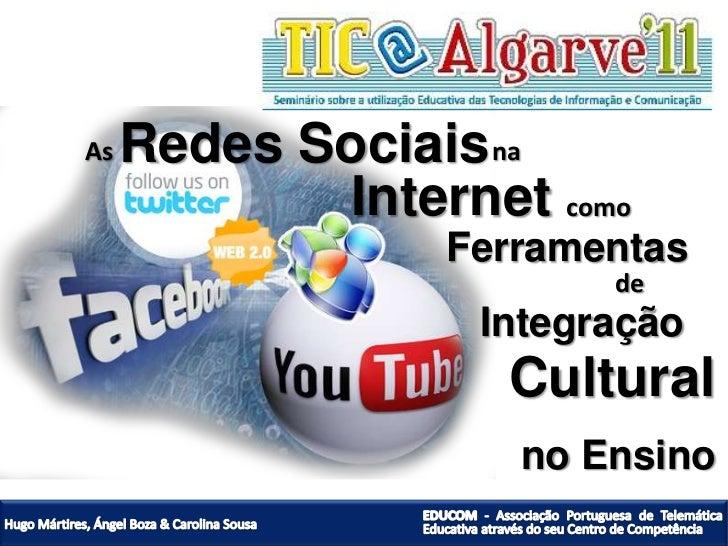 RedesSociais<br />As<br />na<br />Internet<br />como<br />Ferramentas<br />de<br />Integração<br />Cultural<br />no Ensino...