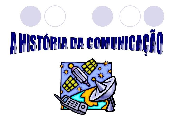 A HISTÓRIA DA COMUNICAÇÃO