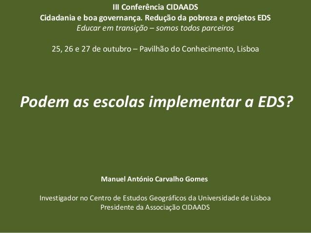 III Conferência CIDAADS Cidadania e boa governança. Redução da pobreza e projetos EDS Educar em transição – somos todos pa...