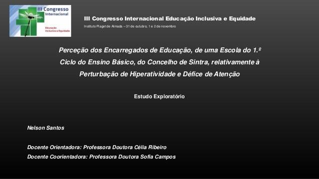 III Congresso Internacional Educação Inclusiva e Equidade Instituto Piaget de Almada – 31 de outubro, 1 e 2 de novembro  P...