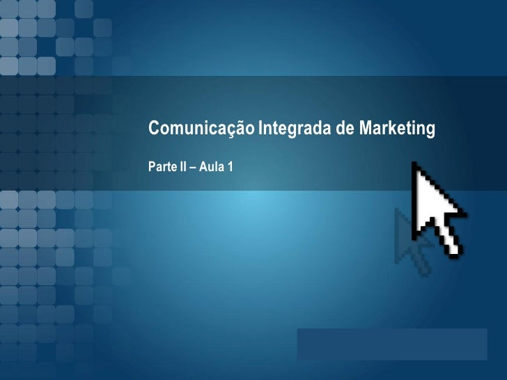 Comunicação Integrada de MarketingParte II – Aula 1