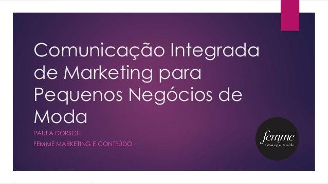 Comunicação Integrada de Marketing para Pequenos Negócios de Moda PAULA DORSCH FEMME MARKETING E CONTEÚDO