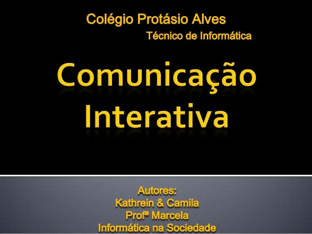 Autores: Kathrein & Camila Profª Marcela Informática na Sociedade Colégio Protásio Alves Técnico de Informática