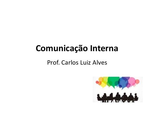 Comunicação Interna Prof. Carlos Luiz Alves