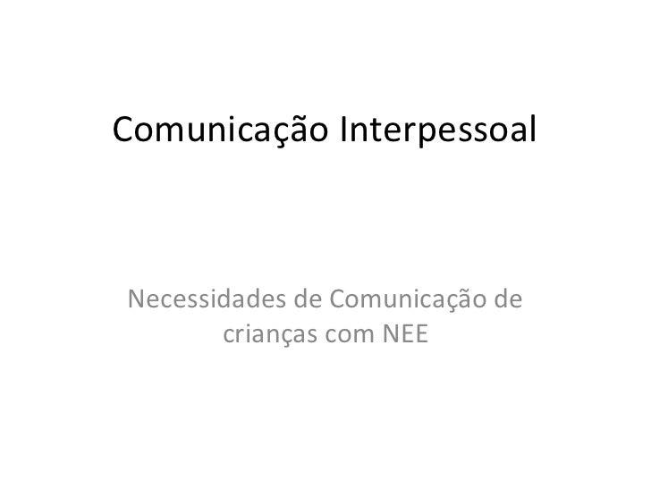 Comunicação Interpessoal Necessidades de Comunicação de crianças com NEE