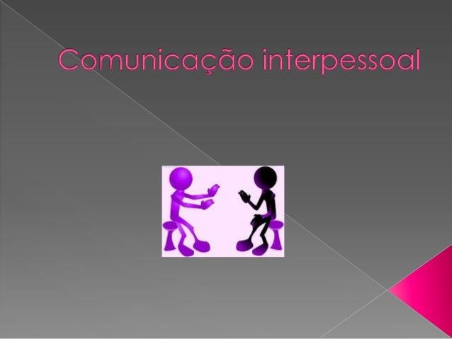    A comunicação interpessoal é um    método de comunicação que promove    a troca de informações entre duas ou    mais p...