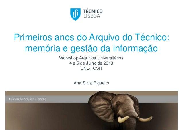 Primeiros anos do Arquivo do Técnico: memória e gestão da informação Workshop Arquivos Universitários 4 e 5 de Julho de 20...