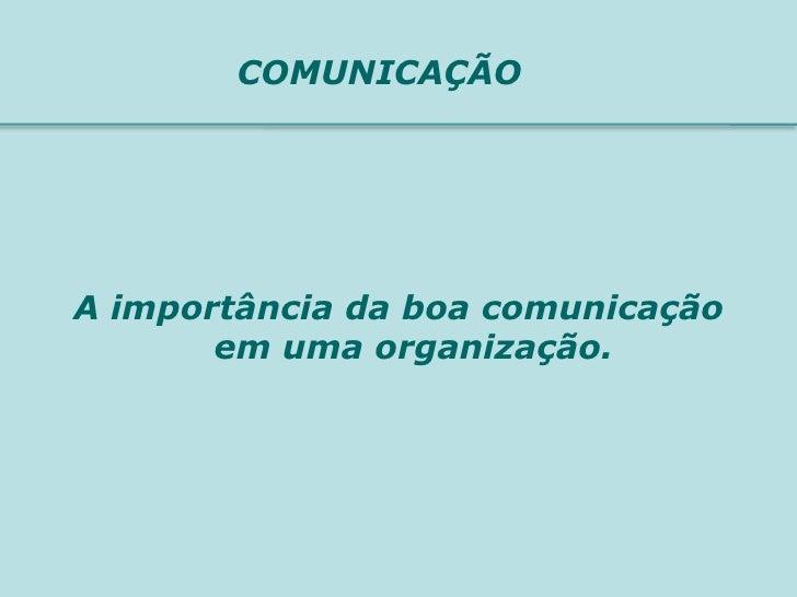 COMUNICAÇÃOA importância da boa comunicação       em uma organização.