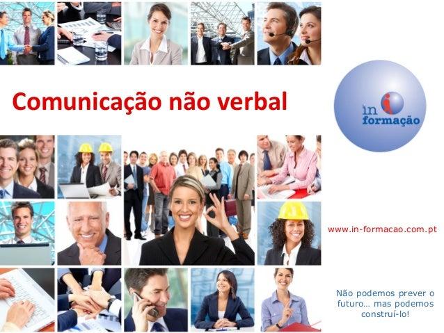 Comunicação não verbal                         www.in-formacao.com.pt                          Não podemos prever o       ...