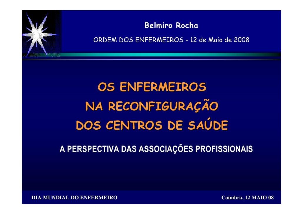 Belmiro Rocha                  ORDEM DOS ENFERMEIROS - 12 de Maio de 2008                        OS ENFERMEIROS           ...