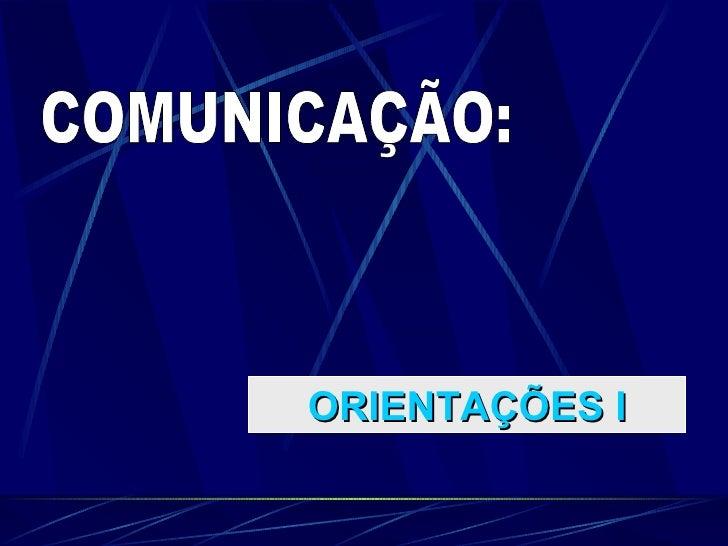 COMUNICAÇÃO: ORIENTAÇÕES I