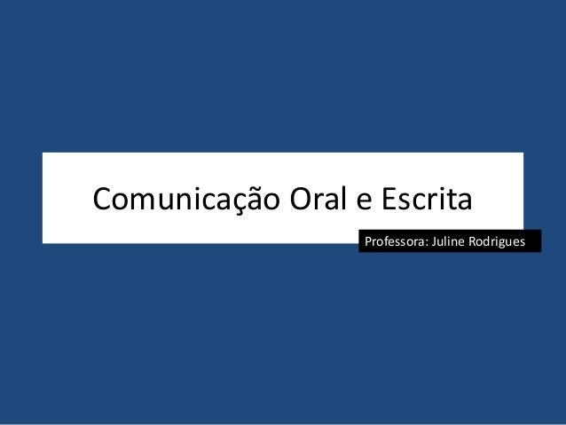 Comunicação Oral e Escrita  Professora: Juline Rodrigues