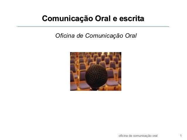 Comunicação Oral e escritaComunicação Oral e escrita Oficina de Comunicação Oral oficina de comunicação oral 1