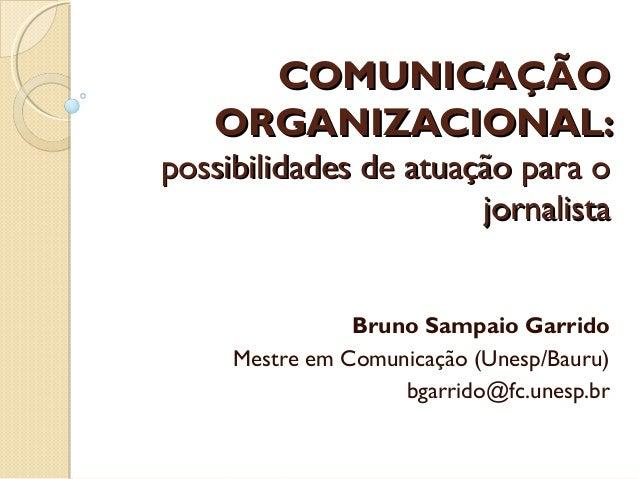 COMUNICAÇÃOCOMUNICAÇÃO ORGANIZACIONAL:ORGANIZACIONAL: possibilidades de atuação para opossibilidades de atuação para o jor...